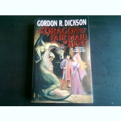 THE DRAGON AND THE FAIR MAID OF KENT - GORDON R. DICKSON  (CARTE IN LIMBA ENGLEZA)