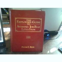 The employers guide to avoiding job-bias litigation - Peter C. Reid  (Ghid pentru angajatori. Pentru evitarea litigiilor de munca)