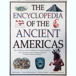 THE ENCYCLOPEDIA OF THE ANCIENT AMERICAS, JEN GREEN, FIONA MACDONALD, PHILIP STEELE, MICHAEL STOTTER