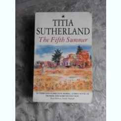 THE FIFTH SUMMER - TITIA  SUTHERLAND  (CARTE IN LIMBA ENGLEZA)
