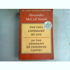 THE FULL CUPBOARD OF LIFE, IN THE COMPANY OF CHEERFUL LADIES - ALEXANDER MCCALL SMITH