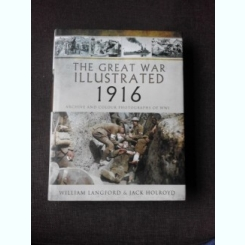 THE GREAT WAR ILLUSTRATED 1916 - WILLIAM LANGFORD, JACK HOLROYD  (TEXT IN LIMBA ENGLEZA)