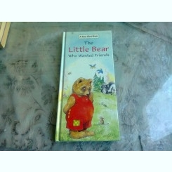 THE LITTLE BEAR WHO WANTED FRIENDS  (CARTE PENTRU COPII, IN LIMBA ENGLEZA)