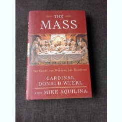 THE MASS, THE GLORY, THE MYSTERY, THE TRADITION - CARDINAL DONALD WUERL  (CARTE IN LIMBA ENGLEZA)