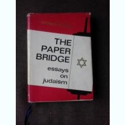 THE PAPER BRIDGE, ESSAYS ON JUDAISM - MOSES ROSEN  (CARTE IN LIMBA ENGLEZA)