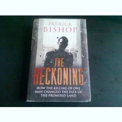 THE RECKONING - PATRICK BISHOP  (CARTE IN LIMBA ENGLEZA)