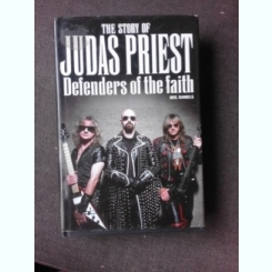 THE STORY OF JUDAS PRIEST, DEFENDER OF THE FAITH - NEIL DANIELS  (CARTE IN LIMBA ENGLEZA)