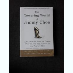 THE TOWERING WORLD OF JIMMY CHOO - LAUREN GOLDSTEIN CROWE  (CARTE IN LIMBA ENGLEZA)
