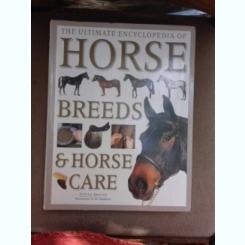 The ultimate encyclopedia, Horse Breeds and Horse Care - Judith Draper  (text in limba engleza)