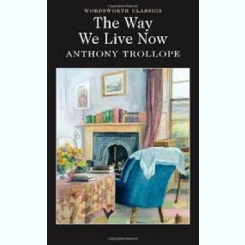 THE WAY WE LIVE NOW - ANTHONY TROLLOPE