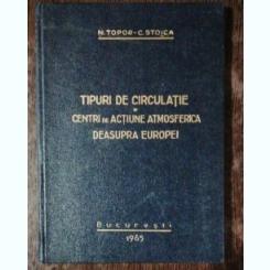 TIPURI DE CIRCULATIE SI CENTRI DE ACTIUNE ATMOSFERICA DEASUPRA EUROPEI - N.TOPOR/ C.STOICA