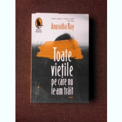 TOATE VIETILE PE CARE NU LE-AM TRAIT - ANURADHA ROY