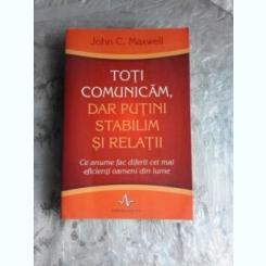 TOTI COMUNICAM, DAR PUTINI STABILIM RELATII - JOHN C. MAXWELL