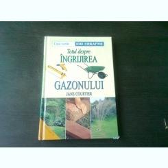TOTUL DESPRE INGRIJIREA GAZONULUI - JANE COURTIER