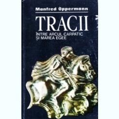 Tracii- intre arcul carpatic și Marea Egee, Manfred Oppermann