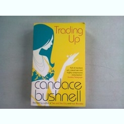 TRADING UP - CANDACE BUSHNELL   (CARTE IN LIMBA ENGLEZA)