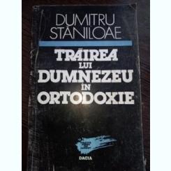 TRAIREA LUI DUMNEZEU IN ORTODOXIE -DUMITRU STANILOAIE