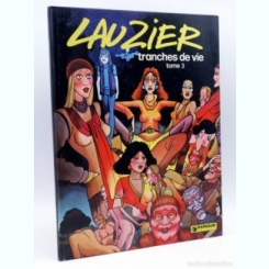 TRANCHES DE VIE - LAUZIER  TOME 3  (CARTE CU BENZI DESENATE, TEXT IN LIMBA FRANCEZA)