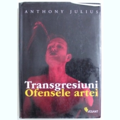 TRANSGRESIUNI, OFENSELE ARTEI - ANTHONY JULIUS