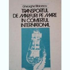 TRANSPORTUL DE MARFURI PE MARE IN COMERTUL INTERNATIONAL DE GHEORGHE BIBICESCU