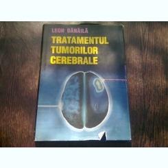 TRATAMENTUL TUMORILOR CEREBRALE - LEON DANAILA