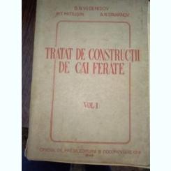 TRATAT DE CONSTRUCTII DE CAI FERATE , VOL I DE B.N. VEDENISOV...A.N.STAHANOV ,