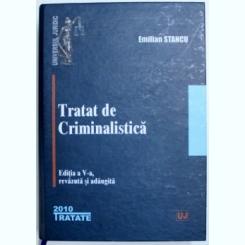TRATAT DE CRIMINALISTICA EDITIA A V-A DE EMILIAN STANCU, 2010,BROSATA