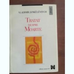 TRATAT DESPRE MOARTE - VLADIMIR JANKELEVITCH