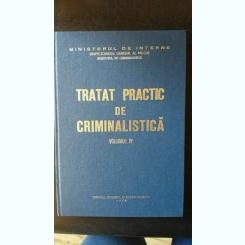 Tratat practic de criminalistica vol. IV,Ion Anghelescu