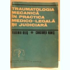 TRAUMATOLOGIA MECANICA IN PRACTICA MEDICO - LEGALA SI JUDICIARA DE VLADIMIR BELIS SI CONSTANTA NANES , 1985
