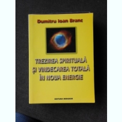 TREZIREA SPIRITUALA SI VINDECAREA TOTALA IN NOUA ENERGIE - DUMITRU IOAN BRANC