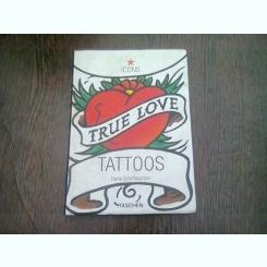 TRUE LOVE. TATTOOS - HENK SCHIFFMACHER  (CARTE TATUAJE, TEXT IN LIMBA ENGLEZA)