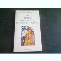 TU N'AS PEUT-ETRE JAMAIS RENCONTRE D'EVEQUE - JEAN BADRE  (CARTE IN LIMBA FRANCEZA)