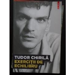 Tudor Chirila - Exercitii de echilibru