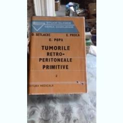 TUMORILE RETRO-PERITONEALE PRIMITIVE - D. SETLACEC   VOL.2