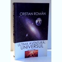 ULTIMA AVENTURA: UNIVERSUL - CRISTIAN ROMAN
