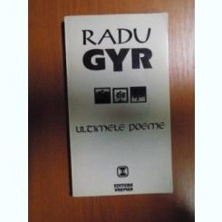 ULTIMELE POEME DE RADU GYR , BUCURESTI 1994