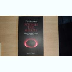 ULTIMELE TREI MINUTE - IPOTEZE PRIVIND SOARTA UNIVERSULUI - PAUL DAVIES