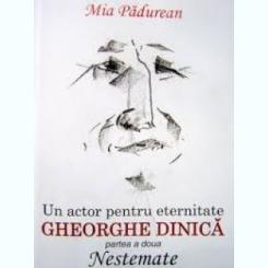 UN ACTOR PENTRU ETERNITATE GHEORGHE DINICA - MIA PADUREAN  PARTEA A DOUA, NESTEMATE  (CU AUTOGRAF)