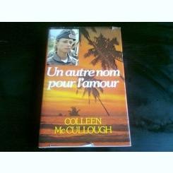 UN AUTRE NOM POUR L'AMOUR - COLLEEN MCCULLOUGH  (CARTE IN LIMBA FRANCEZA)