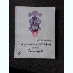 UN OCEAN DEVORAT DE LICHENI URMAT DE POEMUL REGASIT, VERSURI - VIRGIL TEODORESCU  (DIN BIBLIOTECA LUI VASILE DOBRIAN, CU SEMNATURA SA)