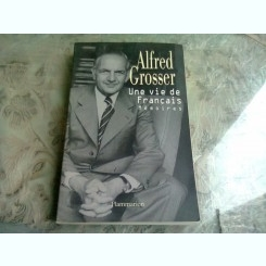 UNE VIE DE FRANCAIS. MEMOIRES - ALFRED GROSSER  (CARTE IN LIMBA FRANCEZA)