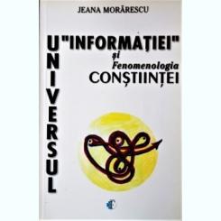 UNIVERSUL INFORMATIEI SI FENOMENOLOGIA CONSTIINTEI, JEANA MORARESCU