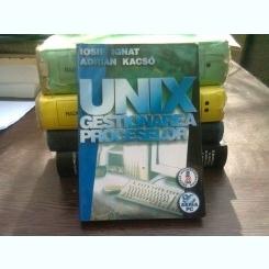 Unix - Gestionarea Proceselor - Iosif Ignat, Adrian Kacso