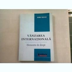 VANZAREA INTERNATIONALA. ELEMENTE DE DREPT - DORU BAJAN