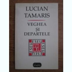 VEGHEA SI DEPARTELE - LUCIAN TAMARIS