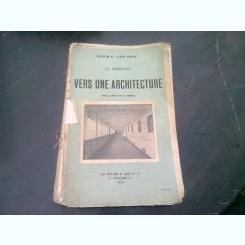 VERS UNE ARCHITECTURE - LE CORBUSIER  (CARTE IN LIMBA FRANCEZA)