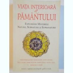VIATA INTERIOARA A PAMANTULUI , EXPLORAND MISTERELE NATURII , SUBNATURII SI SUPRANATURII DE CHRISTOPHER BAMFORD , DENNIS KLOCEK ... , 2011