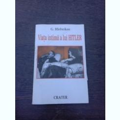 VIATA INTIMA A LUI HITLER - G. HLEBNIKOV