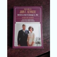 VIATA MEA CU JOHN F. KENNEDY, INTERVIURI CU ARTHUR M. SCHLESINGER JR., 1964 - JACQUELINE KENNEDY